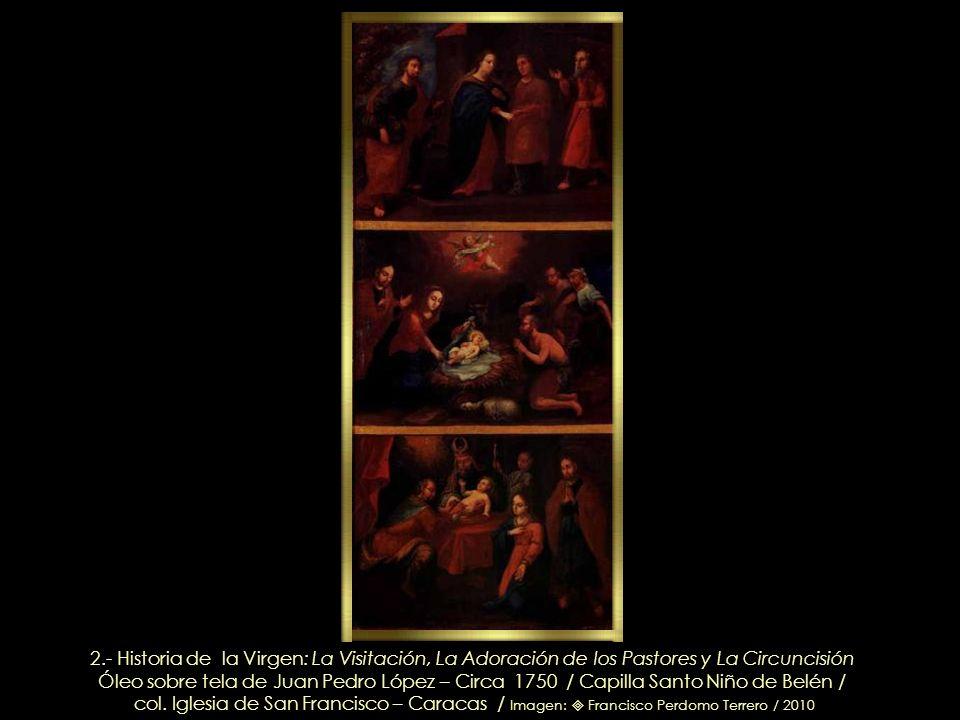 1.- Historia de la Virgen: La Anunciación, Los Desposorios y La Presentación de la Virgen en el Templo Óleo sobre tela de Juan Pedro López – Circa 175