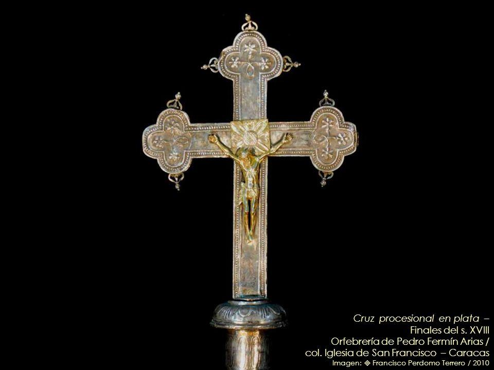 Cruz procesional en plata – Circa 1760 Orfebrería de Pedro Ignacio Ramos / col. Iglesia de San Francisco – Caracas Imagen: Francisco Perdomo Terrero /