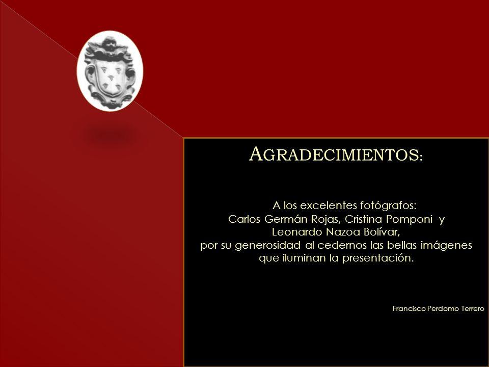 Todas las imágenes aquí exhibidas fueron realizadas gracias al apoyo invaluable de los señores: Carlos Quijada, José Castro y Víctor Carmona. A GRADEC