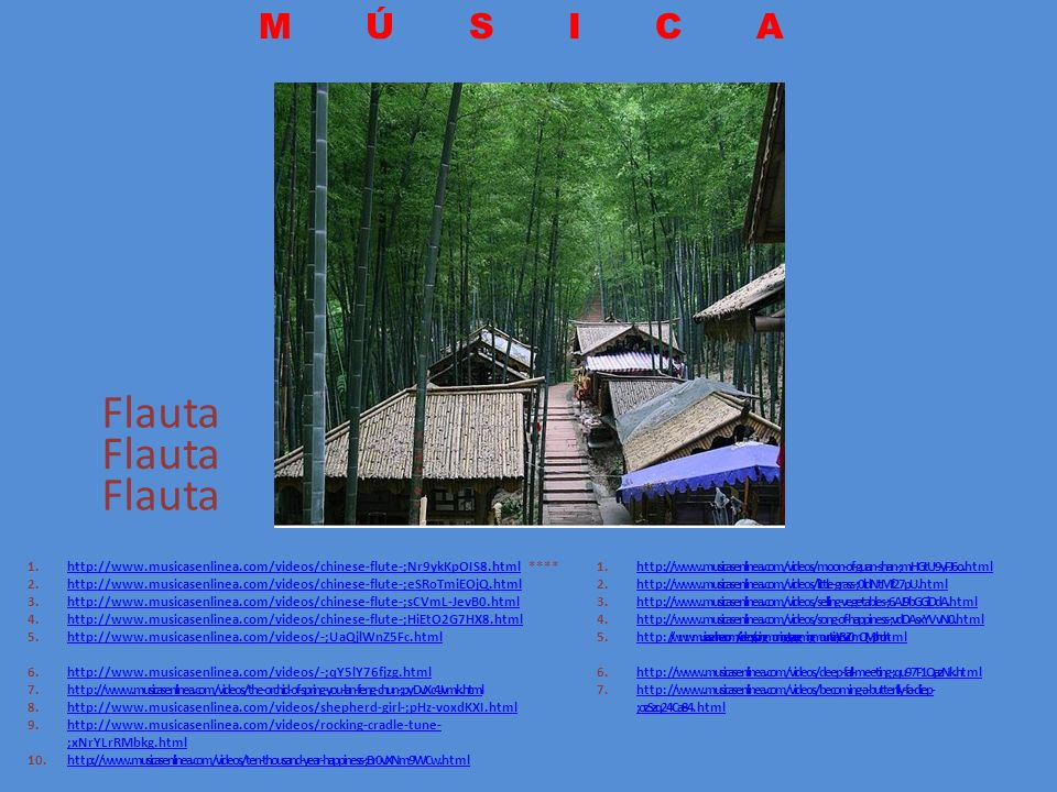 1.http://www.musicasenlinea.com/videos/chinese-flute-;Nr9ykKpOIS8.html ****http://www.musicasenlinea.com/videos/chinese-flute-;Nr9ykKpOIS8.html 2.http