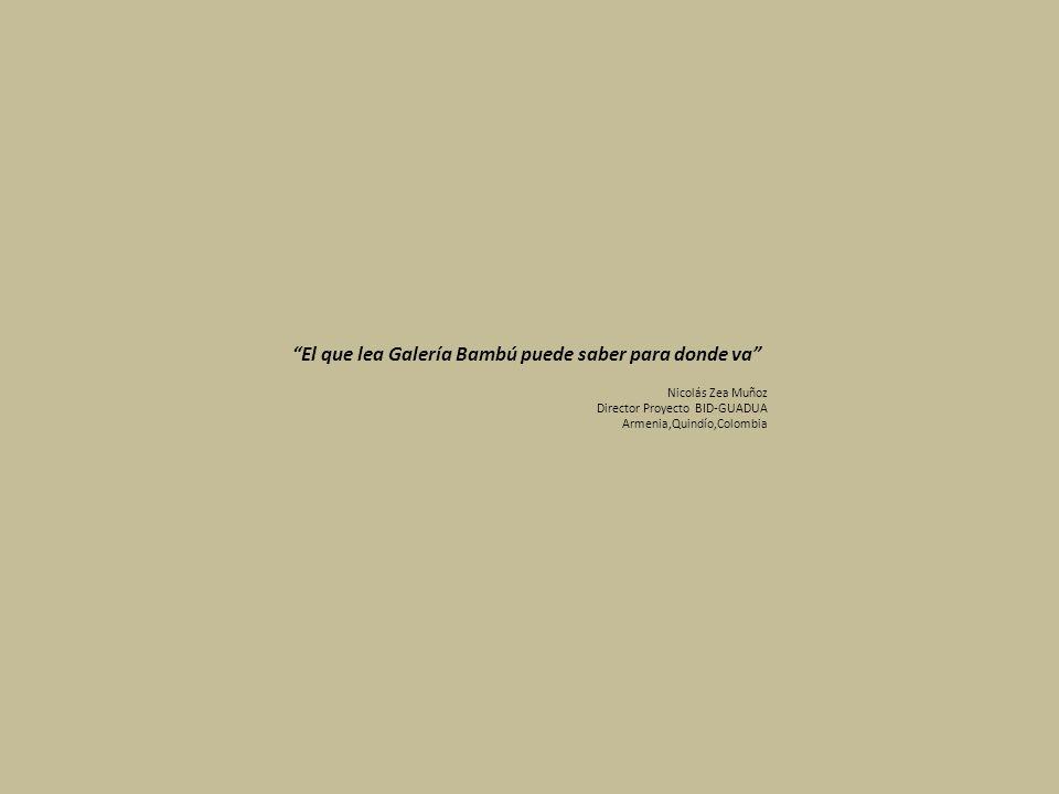 El que lea Galería Bambú puede saber para donde va Nicolás Zea Muñoz Director Proyecto BID-GUADUA Armenia,Quindío,Colombia