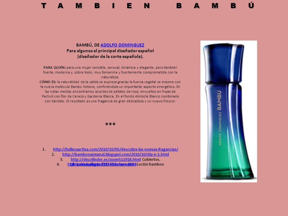 BAMBÚ, DE ADOLFO DOMINGUEZADOLFO DOMINGUEZ Para algunos el principal diseñador español (diseñador de la corte española). PARA QUIÉN: para una mujer se