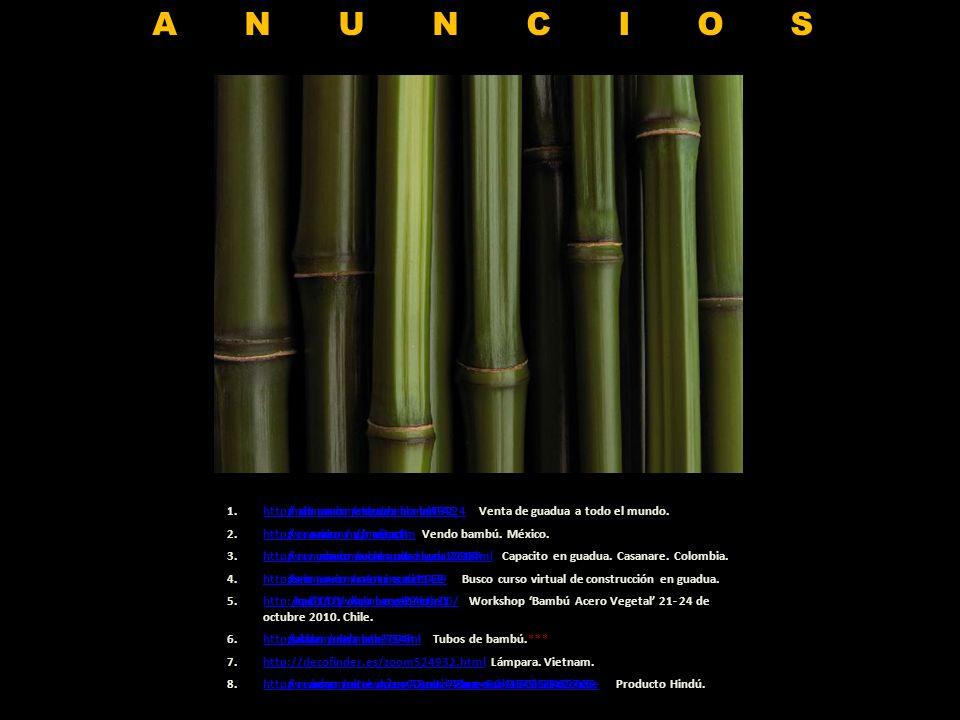 1.https://mail.google.com/mail/?hl=es&shva=1#inbox/12b6ee32d5017419 Composteras en guadua.https://mail.google.com/mail/?hl=es&shva=1#inbox/12b6ee32d5017419 2.http://charhadas.com/forums/29-chat-y-foros-de-mamas/topics/3847-fibras-naturales-soja-y-bambu Para los padres que tengan niños con problemas de dermatitis.http://charhadas.com/forums/29-chat-y-foros-de-mamas/topics/3847-fibras-naturales-soja-y-bambu 3.http://www.tejoloquehilo.es/fibras-vegetales/44-fibra-de-bambu.html Disponible en ovillos de 50g y 100g.http://www.tejoloquehilo.es/fibras-vegetales/44-fibra-de-bambu.html 4.http://www.adoos.com.co/post/17636737/piso_de_bambu Pisos.http://www.adoos.com.co/post/17636737/piso_de_bambu 5.http://www.vietnam-import.com/product_info.php?cPath=31&products_id=458&osCsid=c7dc1753cd47b513f3ef6149e91036e6 Libélulas de bambú.