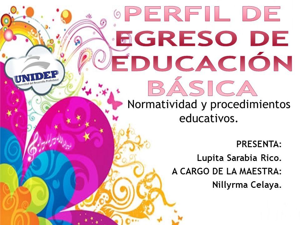 Normatividad y procedimientos educativos. PRESENTA: Lupita Sarabia Rico. A CARGO DE LA MAESTRA: Nillyrma Celaya.
