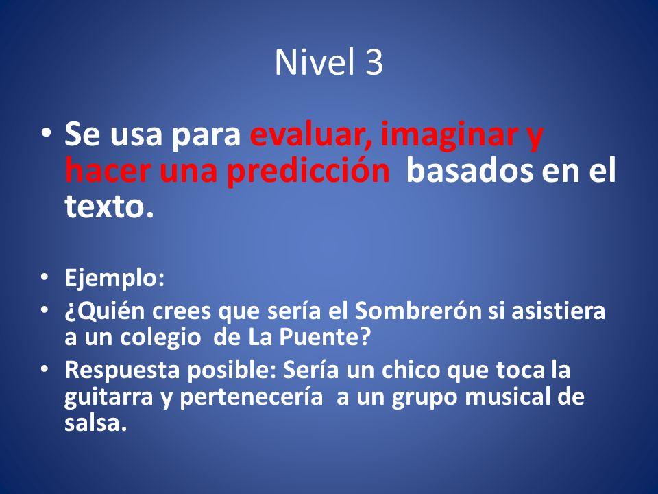 Nivel 3 Se usa para evaluar, imaginar y hacer una predicción basados en el texto.