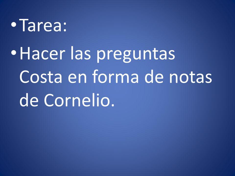Tarea: Hacer las preguntas Costa en forma de notas de Cornelio.