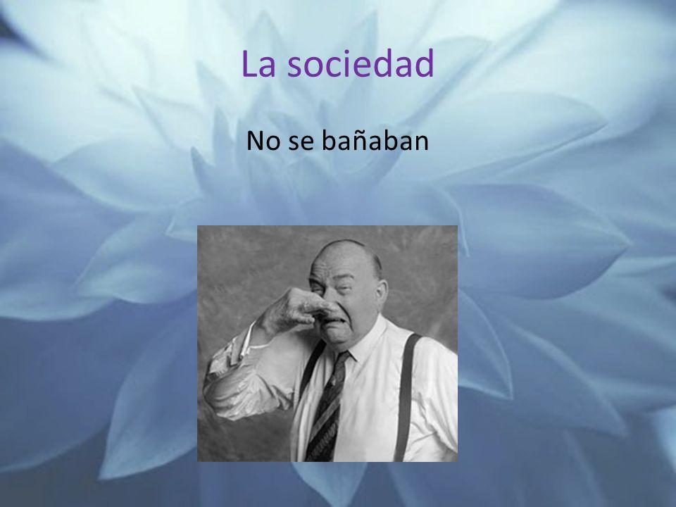 La sociedad No se bañaban