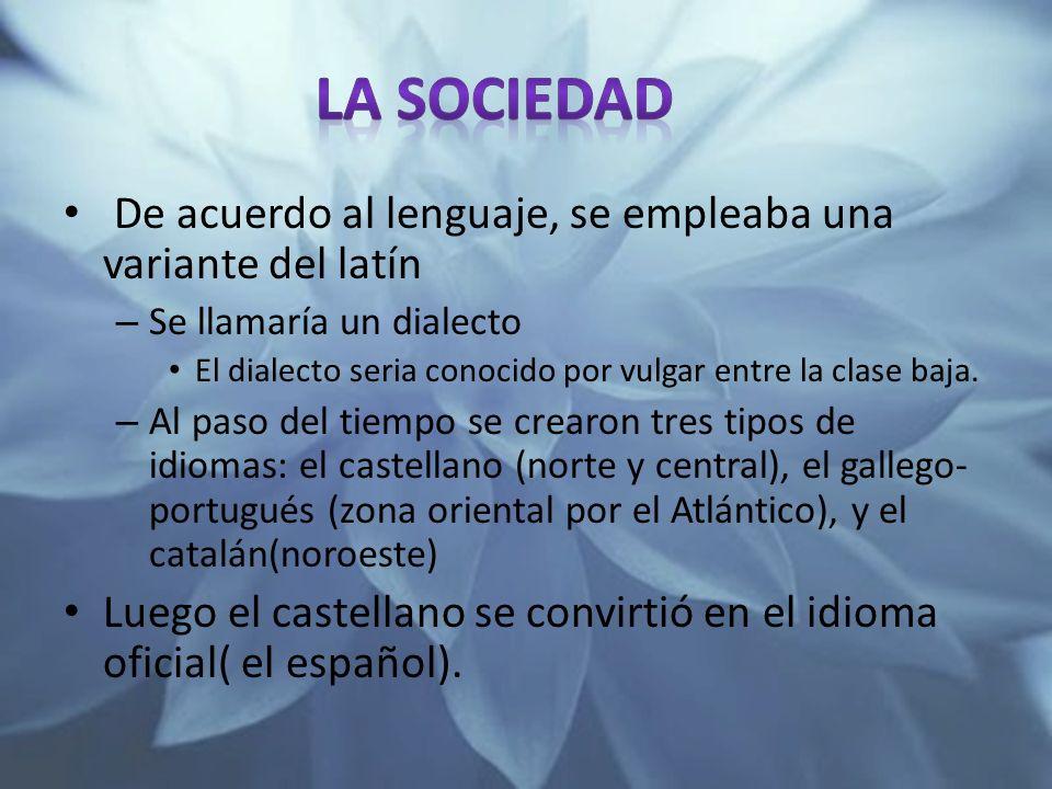 De acuerdo al lenguaje, se empleaba una variante del latín – Se llamaría un dialecto El dialecto seria conocido por vulgar entre la clase baja. – Al p