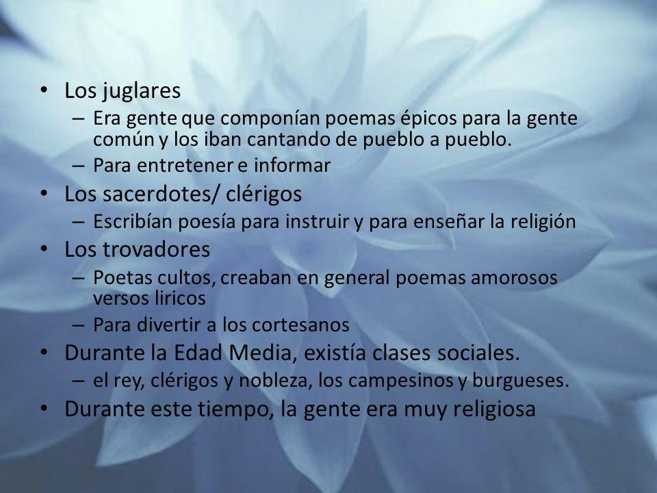 Los juglares – Era gente que componían poemas épicos para la gente común y los iban cantando de pueblo a pueblo.
