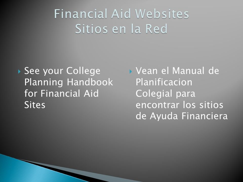 See your College Planning Handbook for Financial Aid Sites Vean el Manual de Planificacion Colegial para encontrar los sitios de Ayuda Financiera