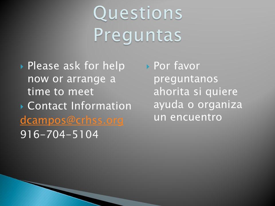Please ask for help now or arrange a time to meet Contact Information dcampos@crhss.org 916-704-5104 Por favor preguntanos ahorita si quiere ayuda o organiza un encuentro