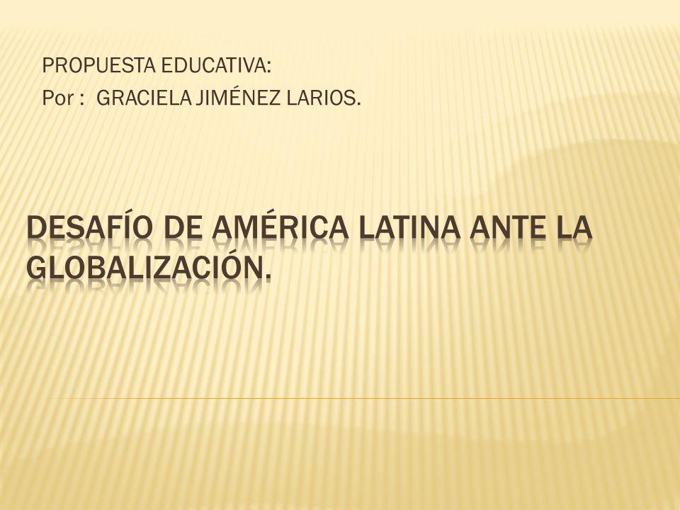 PROPUESTA EDUCATIVA: Por : GRACIELA JIMÉNEZ LARIOS.