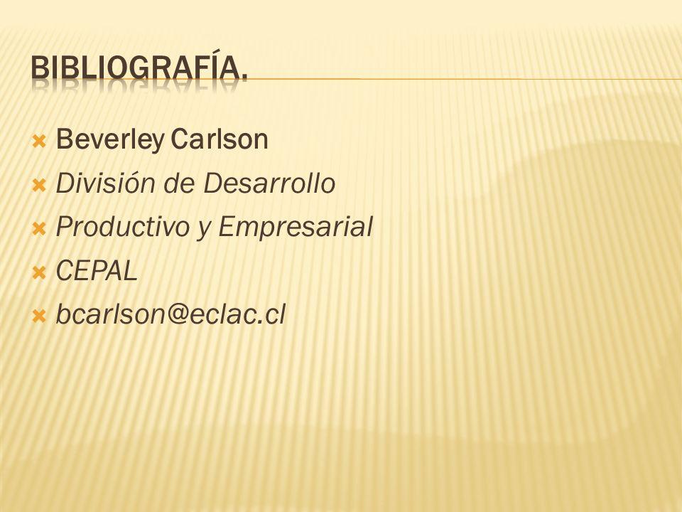 Beverley Carlson División de Desarrollo Productivo y Empresarial CEPAL bcarlson@eclac.cl