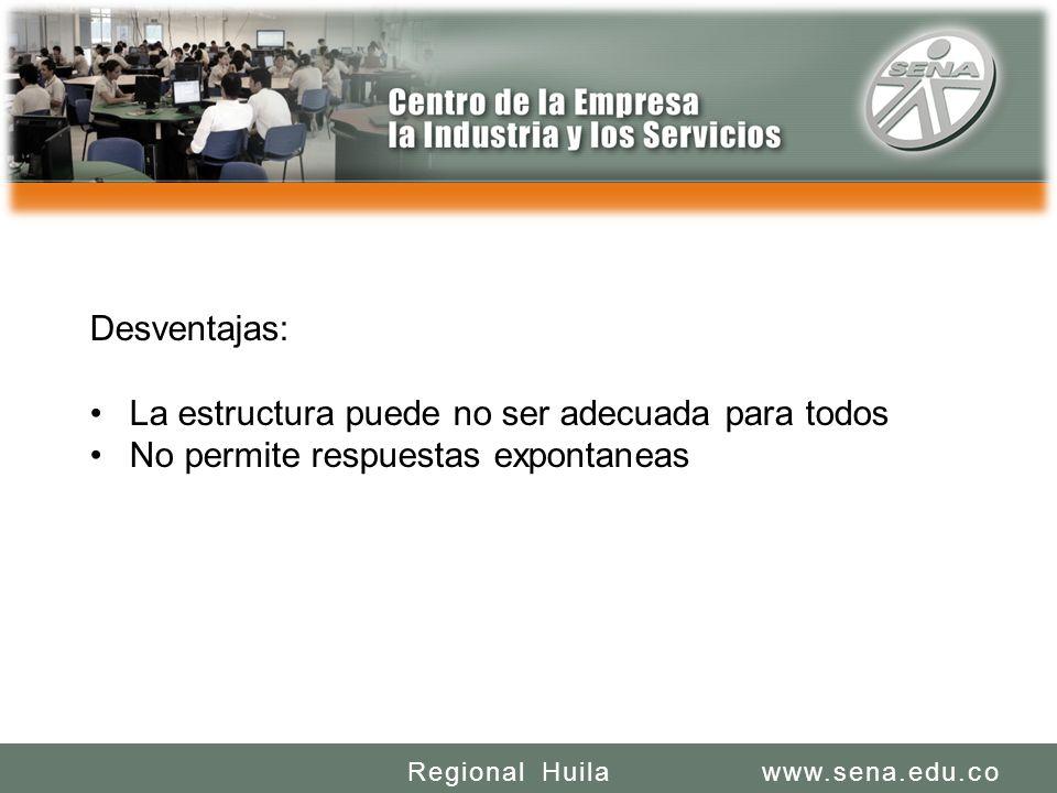 SENA REGIONAL HUILA REGIONAL HUILA CENTRO DE LA INDUSTRIA LA EMPRESA Y LOS SERVICIOS www.sena.edu.coRegional Huila Desventajas: La estructura puede no