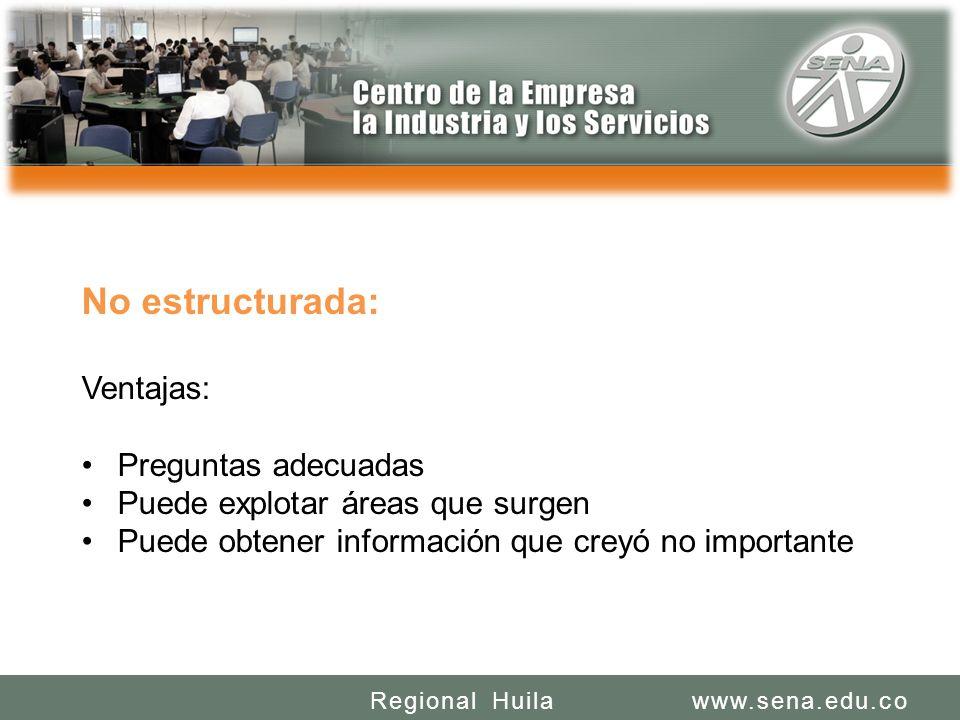 SENA REGIONAL HUILA REGIONAL HUILA CENTRO DE LA INDUSTRIA LA EMPRESA Y LOS SERVICIOS www.sena.edu.coRegional Huila No estructurada: Ventajas: Pregunta