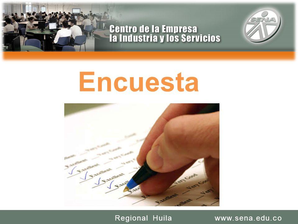 SENA REGIONAL HUILA REGIONAL HUILA CENTRO DE LA INDUSTRIA LA EMPRESA Y LOS SERVICIOS www.sena.edu.coRegional Huila Encuesta