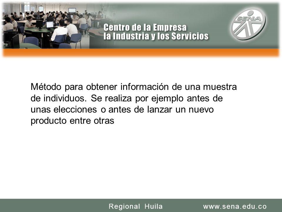 SENA REGIONAL HUILA REGIONAL HUILA CENTRO DE LA INDUSTRIA LA EMPRESA Y LOS SERVICIOS www.sena.edu.coRegional Huila Método para obtener información de