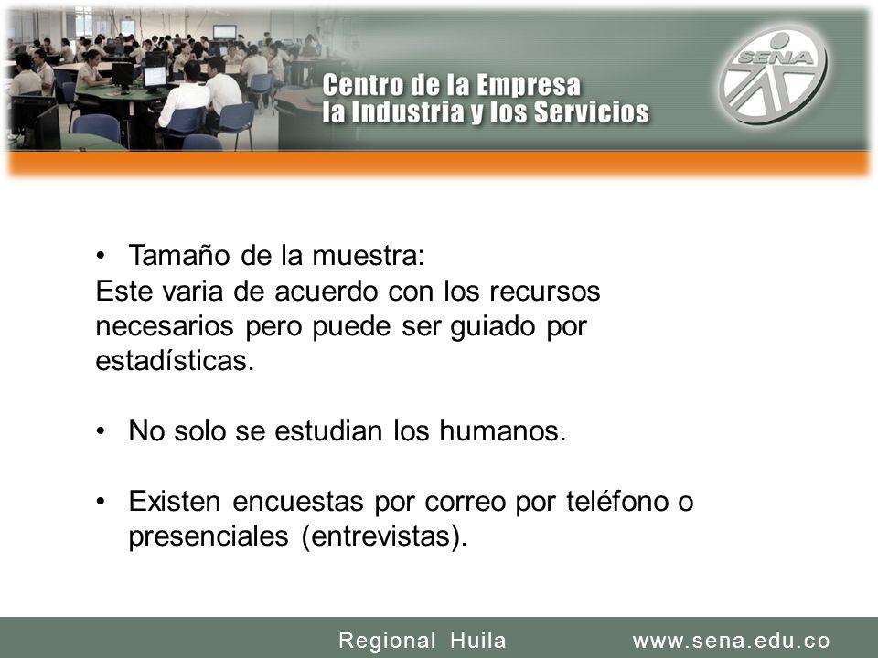 SENA REGIONAL HUILA REGIONAL HUILA CENTRO DE LA INDUSTRIA LA EMPRESA Y LOS SERVICIOS www.sena.edu.coRegional Huila Tamaño de la muestra: Este varia de