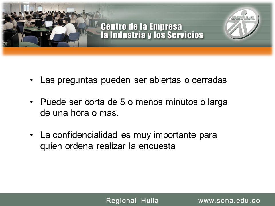 SENA REGIONAL HUILA REGIONAL HUILA CENTRO DE LA INDUSTRIA LA EMPRESA Y LOS SERVICIOS www.sena.edu.coRegional Huila Las preguntas pueden ser abiertas o