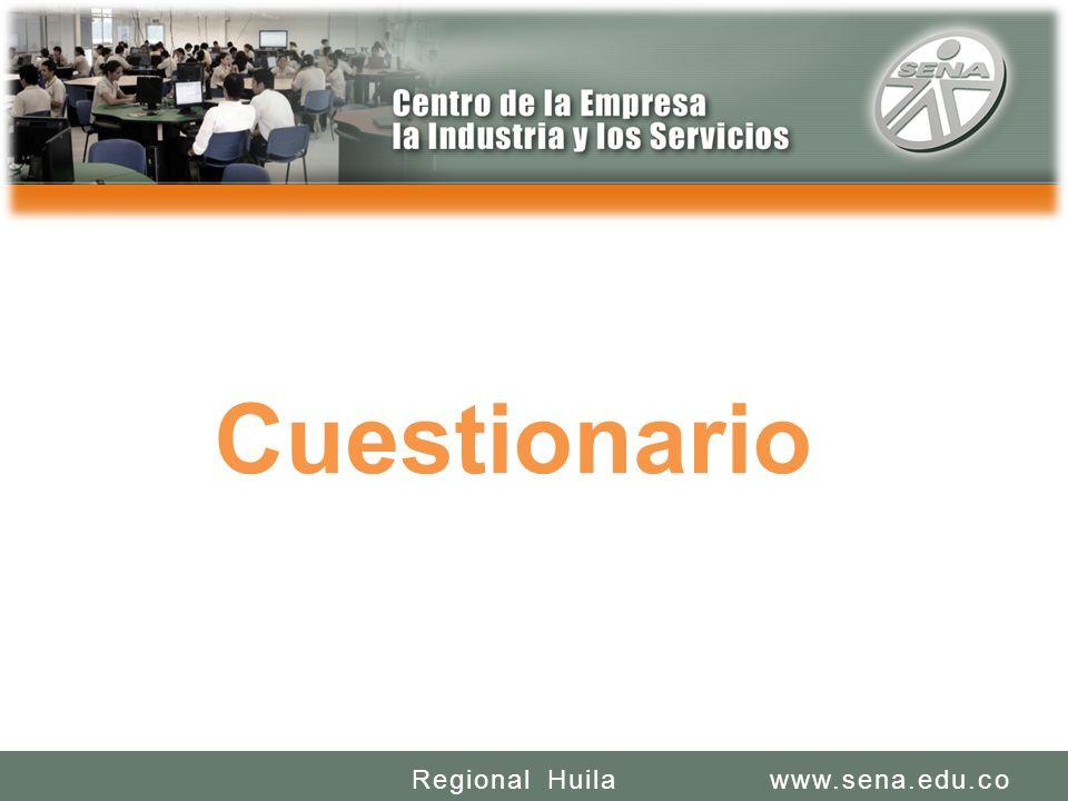 SENA REGIONAL HUILA REGIONAL HUILA CENTRO DE LA INDUSTRIA LA EMPRESA Y LOS SERVICIOS www.sena.edu.coRegional Huila Cuestionario