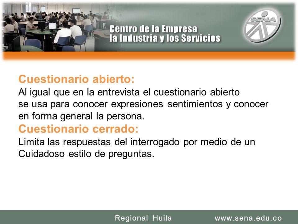 SENA REGIONAL HUILA REGIONAL HUILA CENTRO DE LA INDUSTRIA LA EMPRESA Y LOS SERVICIOS www.sena.edu.coRegional Huila Cuestionario abierto: Al igual que