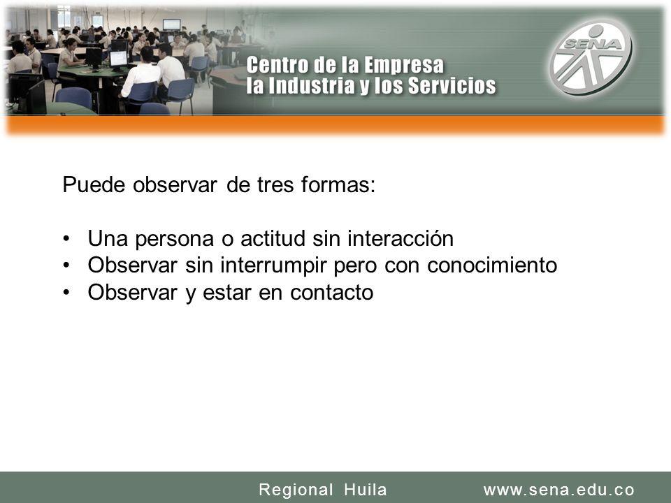 SENA REGIONAL HUILA REGIONAL HUILA CENTRO DE LA INDUSTRIA LA EMPRESA Y LOS SERVICIOS www.sena.edu.coRegional Huila Puede observar de tres formas: Una