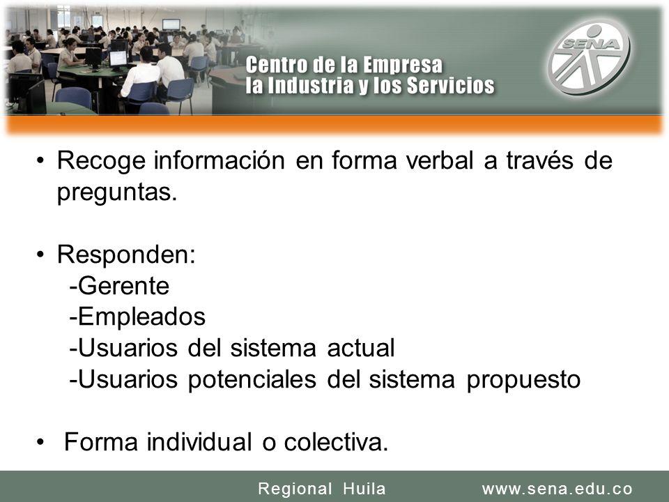 SENA REGIONAL HUILA REGIONAL HUILA CENTRO DE LA INDUSTRIA LA EMPRESA Y LOS SERVICIOS www.sena.edu.coRegional Huila Recoge información en forma verbal