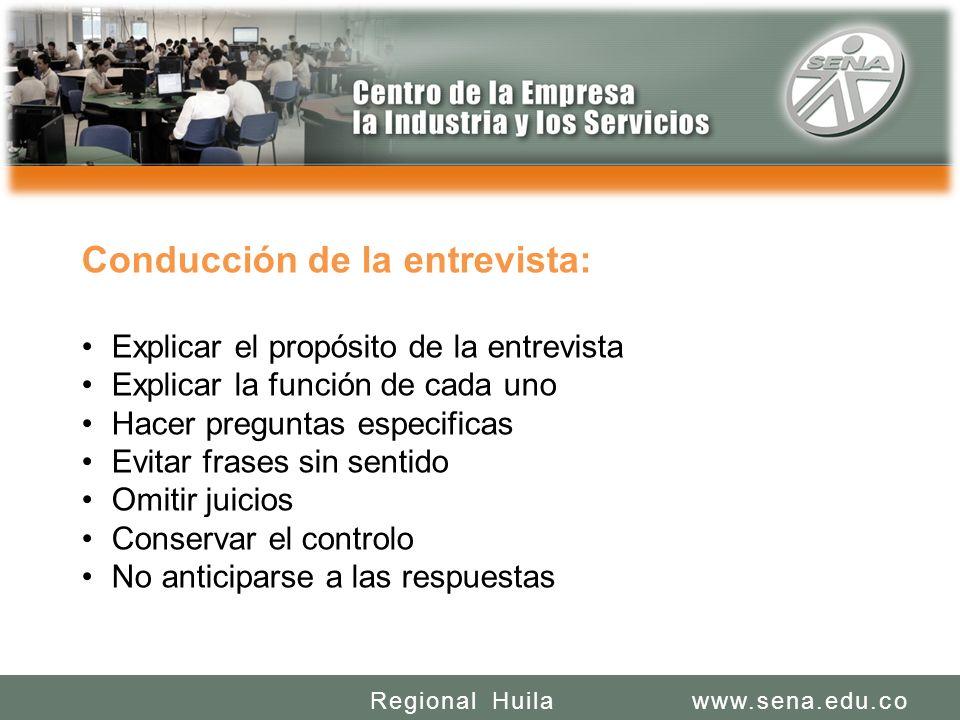 SENA REGIONAL HUILA REGIONAL HUILA CENTRO DE LA INDUSTRIA LA EMPRESA Y LOS SERVICIOS www.sena.edu.coRegional Huila Conducción de la entrevista: Explic