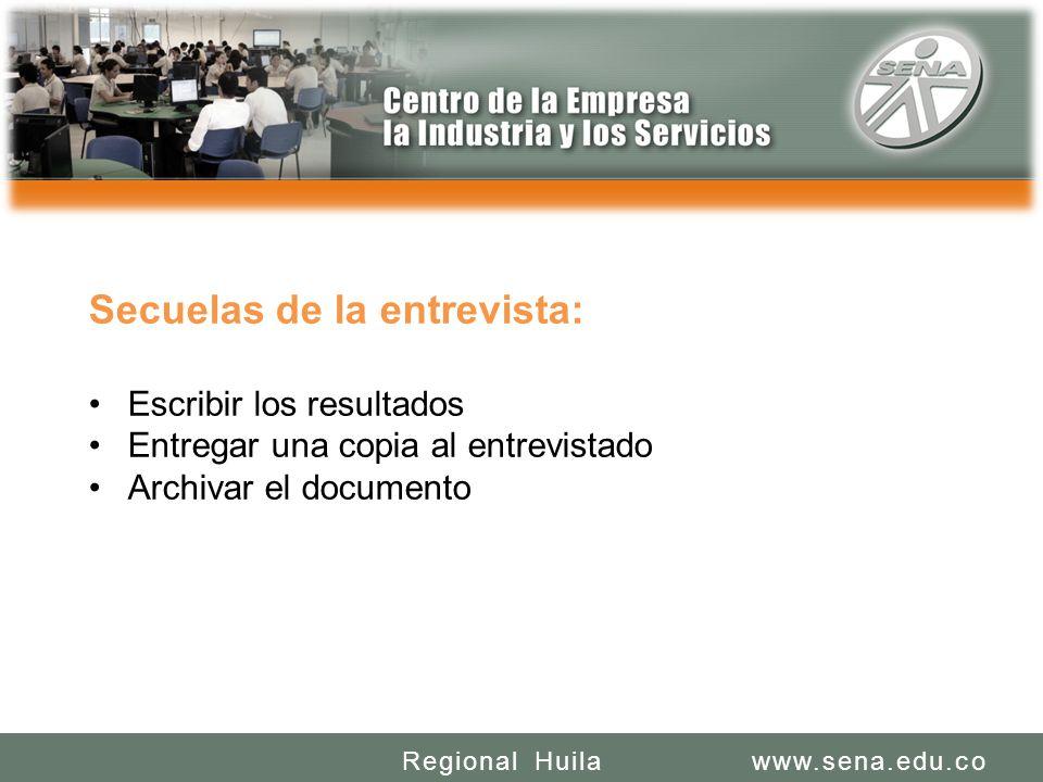 SENA REGIONAL HUILA REGIONAL HUILA CENTRO DE LA INDUSTRIA LA EMPRESA Y LOS SERVICIOS www.sena.edu.coRegional Huila Secuelas de la entrevista: Escribir
