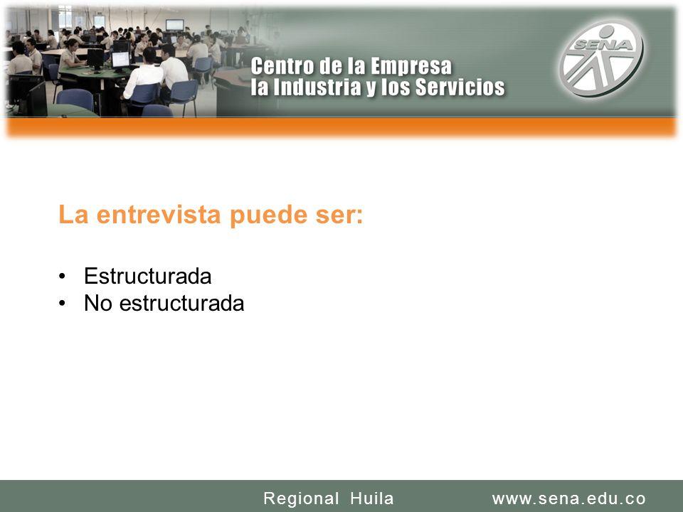 SENA REGIONAL HUILA REGIONAL HUILA CENTRO DE LA INDUSTRIA LA EMPRESA Y LOS SERVICIOS www.sena.edu.coRegional Huila La entrevista puede ser: Estructura