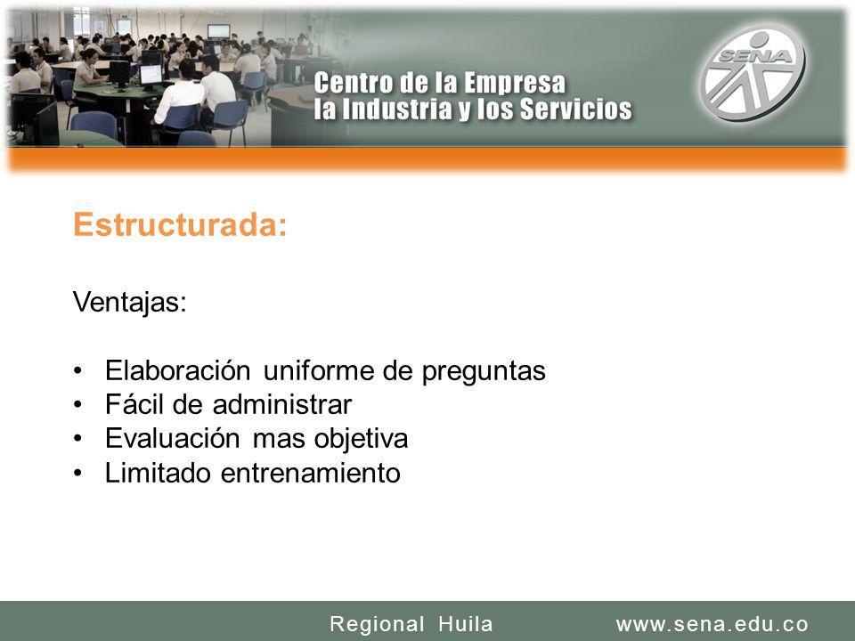 SENA REGIONAL HUILA REGIONAL HUILA CENTRO DE LA INDUSTRIA LA EMPRESA Y LOS SERVICIOS www.sena.edu.coRegional Huila Estructurada: Ventajas: Elaboración