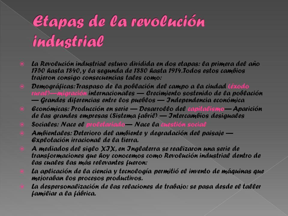 La Revolución industrial estuvo dividida en dos etapas: la primera del año 1750 hasta 1840, y la segunda de 1880 hasta 1914.