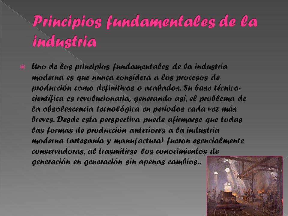 Uno de los principios fundamentales de la industria moderna es que nunca considera a los procesos de producción como definitivos o acabados.