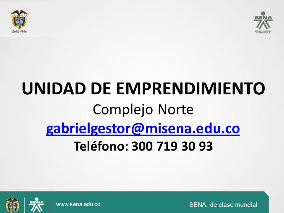 SENA, de clase mundial www.sena.edu.co UNIDAD DE EMPRENDIMIENTO Complejo Norte gabrielgestor@misena.edu.co Teléfono: 300 719 30 93