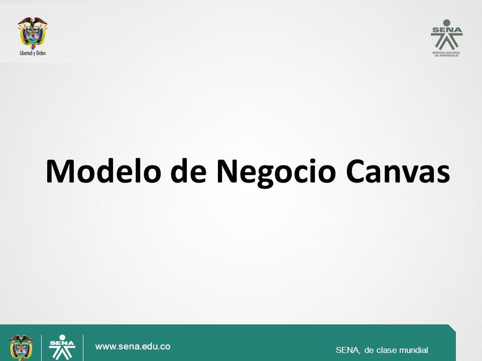 www.sena.edu.co SENA, de clase mundial Modelo de Negocio Canvas