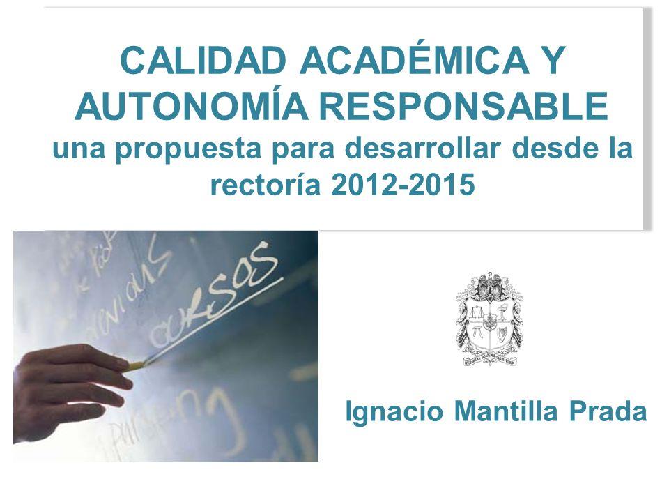 CALIDAD ACADÉMICA Y AUTONOMÍA RESPONSABLE Ignacio Mantilla Prada 1.Fortalecimiento académico 2.Infraestructura y patrimonio 3.Gestión administrativa