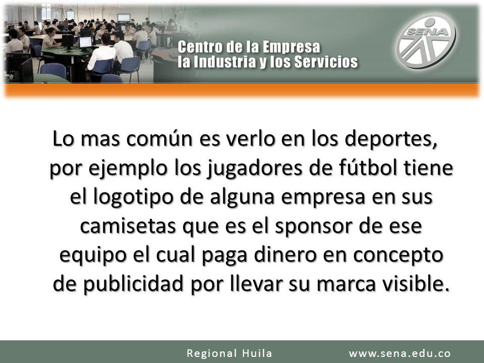 Lo mas común es verlo en los deportes, por ejemplo los jugadores de fútbol tiene el logotipo de alguna empresa en sus camisetas que es el sponsor de e