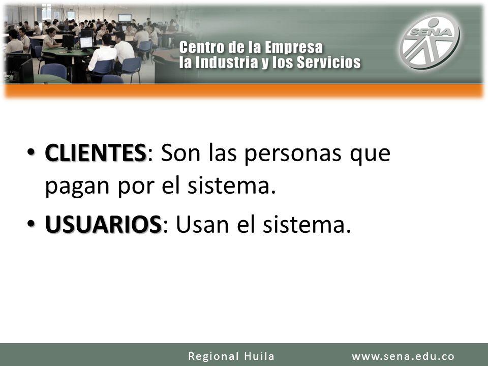 CLIENTES CLIENTES: Son las personas que pagan por el sistema. USUARIOS USUARIOS: Usan el sistema. www.sena.edu.coRegional Huila