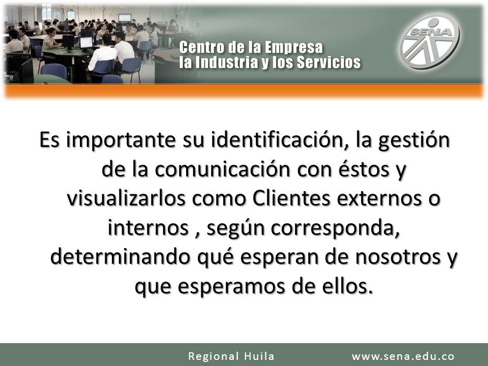 Es importante su identificación, la gestión de la comunicación con éstos y visualizarlos como Clientes externos o internos, según corresponda, determi