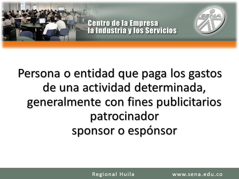 Persona o entidad que paga los gastos de una actividad determinada, generalmente con fines publicitarios patrocinador sponsor o espónsor www.sena.edu.