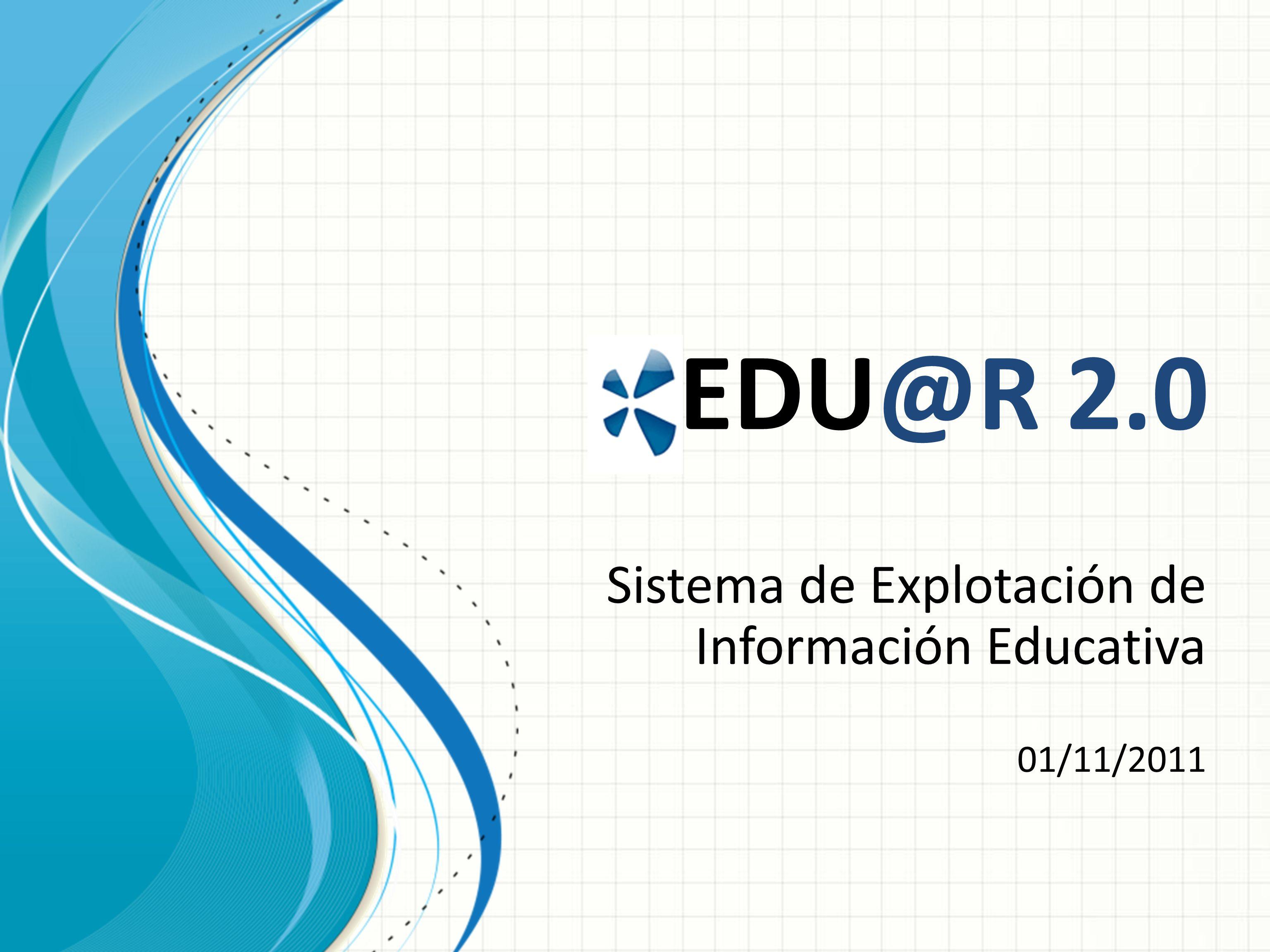 EDU@R 2.0 Sistema de Explotación de Información Educativa 01/11/2011