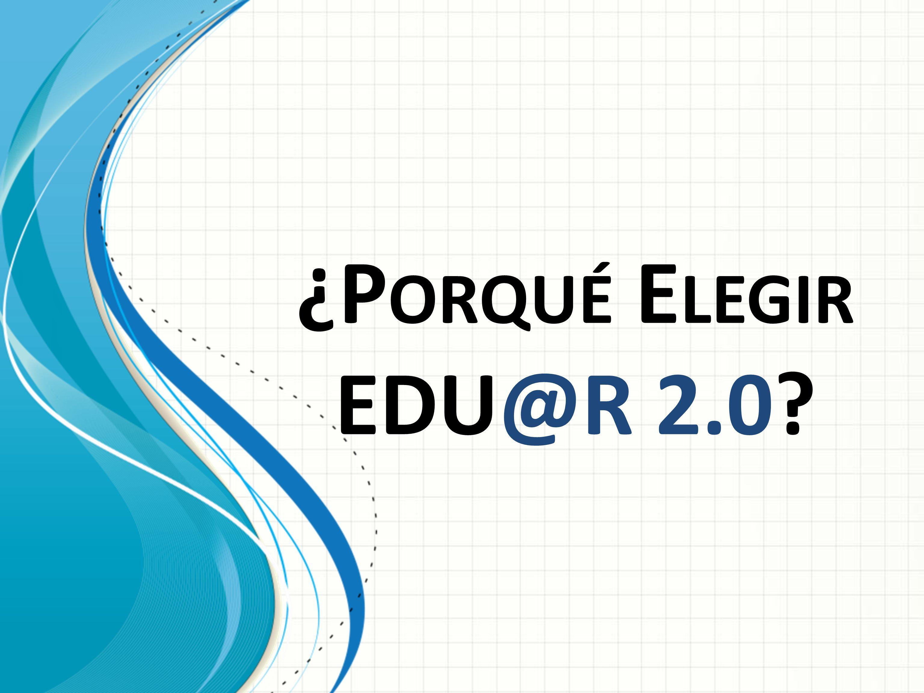 ¿P ORQUÉ E LEGIR EDU@R 2.0