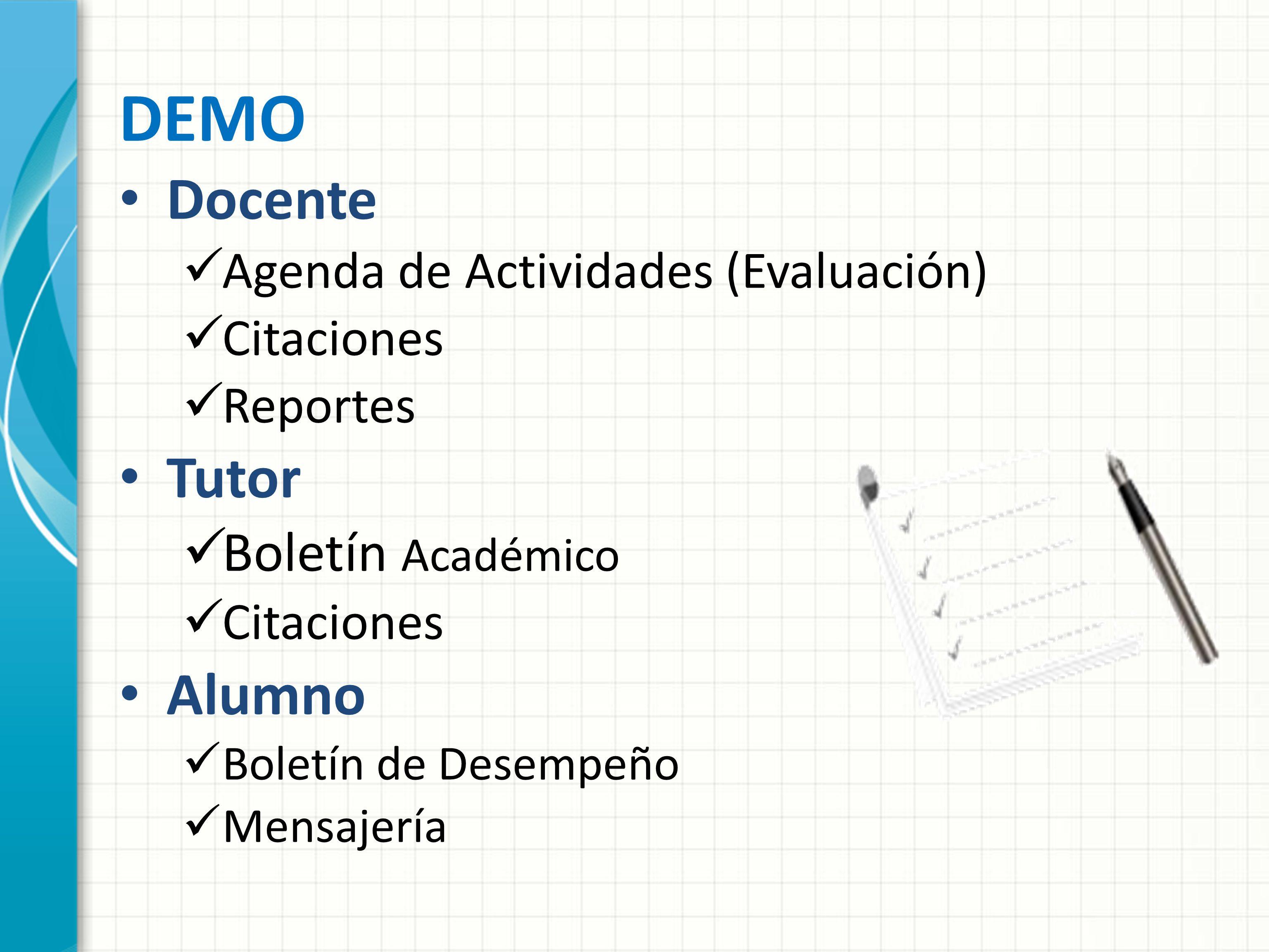 Docente Agenda de Actividades (Evaluación) Citaciones Reportes Tutor Boletín Académico Citaciones Alumno Boletín de Desempeño Mensajería