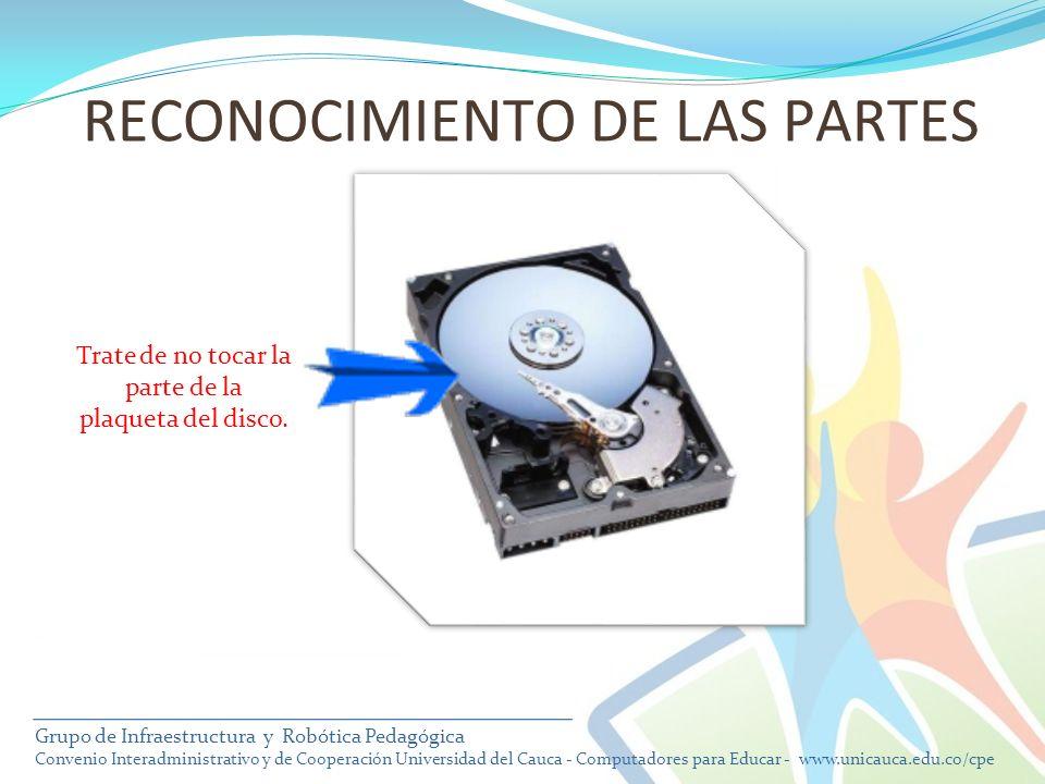 RECONOCIMIENTO DE LAS PARTES Trate de no tocar la parte de la plaqueta del disco. Grupo de Infraestructura y Robótica Pedagógica Convenio Interadminis