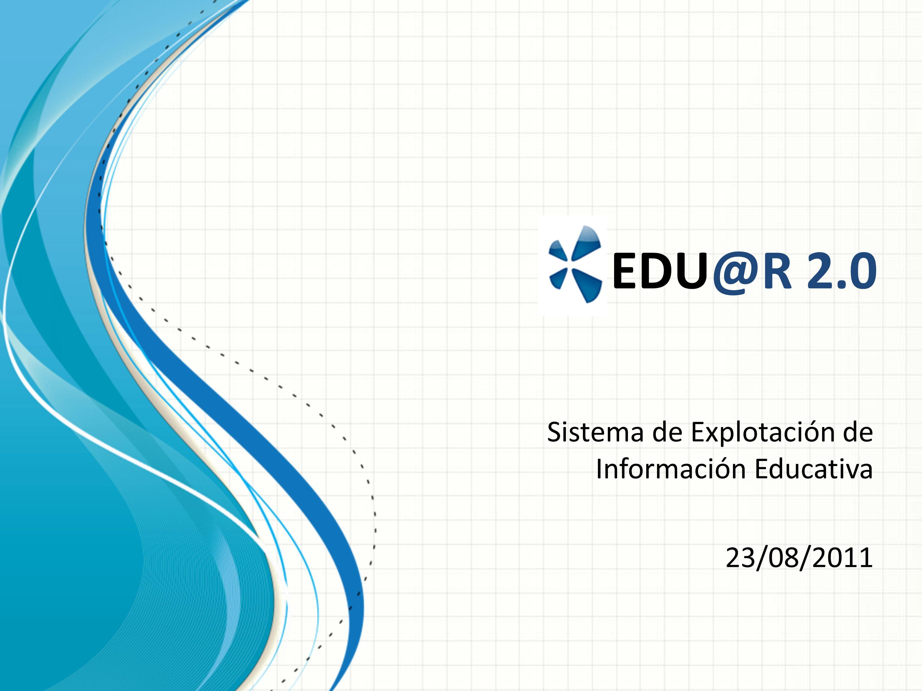 EDU@R 2.0 Sistema de Explotación de Información Educativa 23/08/2011