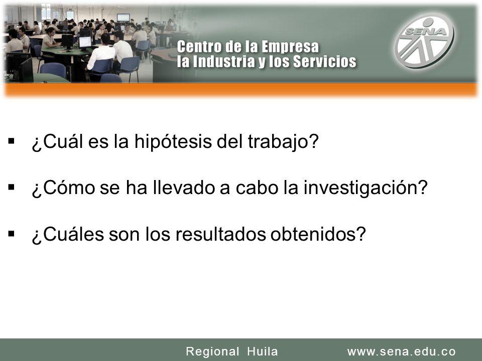 SENA REGIONAL HUILA REGIONAL HUILA CENTRO DE LA INDUSTRIA LA EMPRESA Y LOS SERVICIOS www.sena.edu.coRegional Huila ¿Cuál es la hipótesis del trabajo.