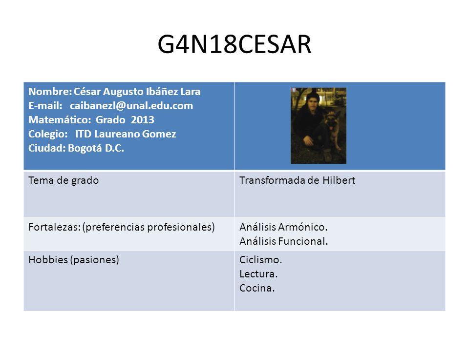 G4N18CESAR Nombre: César Augusto Ibáñez Lara E-mail: caibanezl@unal.edu.com Matemático: Grado 2013 Colegio: ITD Laureano Gomez Ciudad: Bogotá D.C. Tem