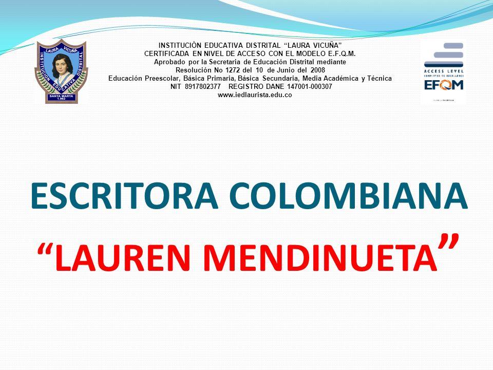 ESCRITORA COLOMBIANA LAUREN MENDINUETA INSTITUCIÒN EDUCATIVA DISTRITAL LAURA VICUÑA CERTIFICADA EN NIVEL DE ACCESO CON EL MODELO E.F.Q.M. Aprobado por