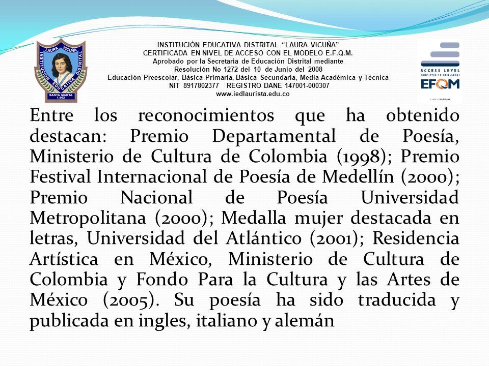 Entre los reconocimientos que ha obtenido destacan: Premio Departamental de Poesía, Ministerio de Cultura de Colombia (1998); Premio Festival Internac
