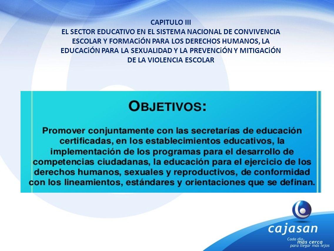CAPITULO III EL SECTOR EDUCATIVO EN EL SISTEMA NACIONAL DE CONVIVENCIA ESCOLAR Y FORMACiÓN PARA LOS DERECHOS HUMANOS, LA EDUCACiÓN PARA LA SEXUALIDAD